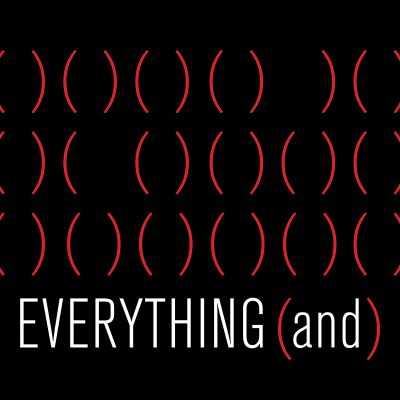 Everything (and)